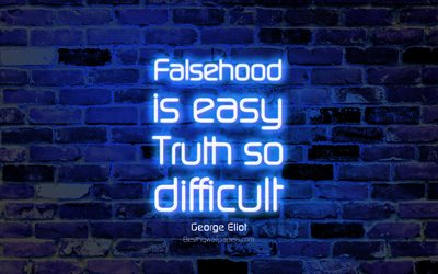 Falsehood is easy Truth so difficult, 4k, blue brick wall, George Eliot Quotes, neon text, inspiration, George Eliot, quotes about truth