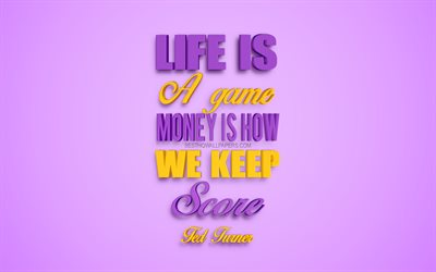 Life is a game Money is how we keep score, Ted Turner quotes, 4k, creative 3d art, life quotes, popular quotes, motivation quotes, inspiration, pink background