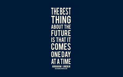 The best thing about the future is that it comes one day at a time, Abraham Lincoln quotes, blue background, popular quotes, minimalism, quotes about the future