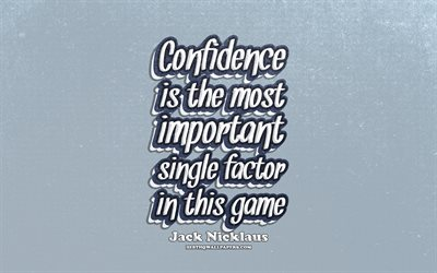 4k, Confidence is the most important single factor in this game, typography, quotes about confidence, Jack Nicklaus quotes, popular quotes, blue retro background, inspiration, Jack Nicklaus