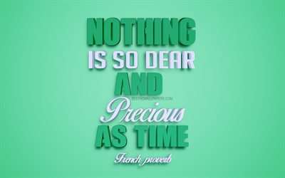 Nothing is so dear and precious as time, French proverb, 4k, creative 3d art, popular quotes, motivation quotes, inspiration, green background