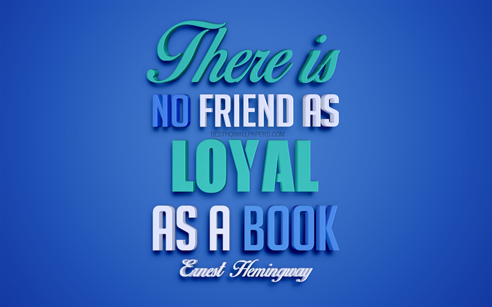 There is no friend as loyal as a book, Ernest Hemingway quotes, 4k, creative 3d art, book quotes, popular quotes, motivation quotes, inspiration, blue background