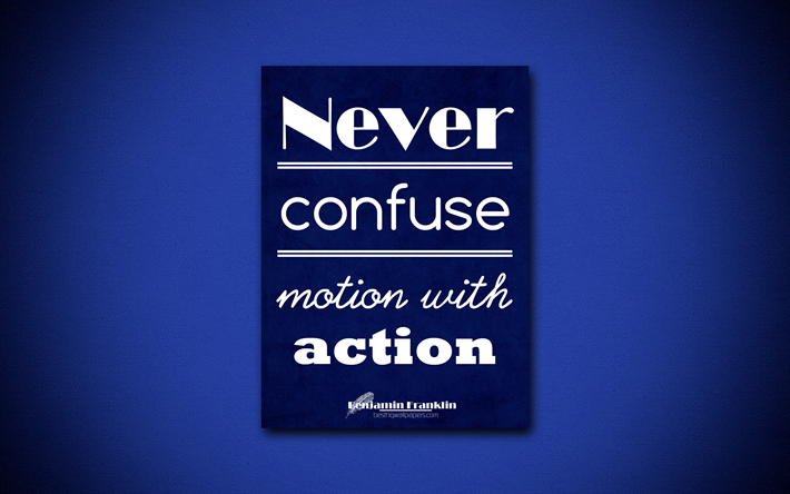4k, Never confuse motion with action, Benjamin Franklin, blue paper, popular quotes, Benjamin Franklin quotes, inspiration, quotes about life