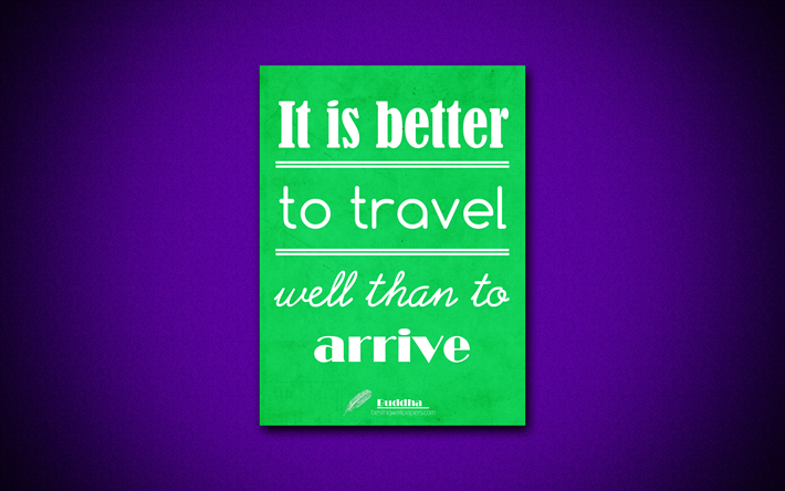 4k, It is better to travel well than to arrive, Buddha, green paper, popular quotes, Buddha quotes, inspiration, quotes about travel