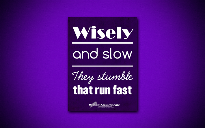 4k, Wisely and slow They stumble that run fast, William Shakespeare, violet paper, popular quotes, William Shakespeare quotes, inspiration, quotes about wisdom