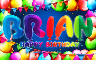 Happy Birthday Brian, 4k, colorful balloon frame, Brian name, blue background, Brian Happy Birthday, Brian Birthday, popular american male names, Birthday concept, Brian