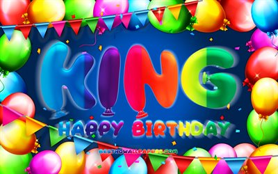 Happy Birthday King, 4k, colorful balloon frame, King name, blue background, King Happy Birthday, King Birthday, popular american male names, Birthday concept, King