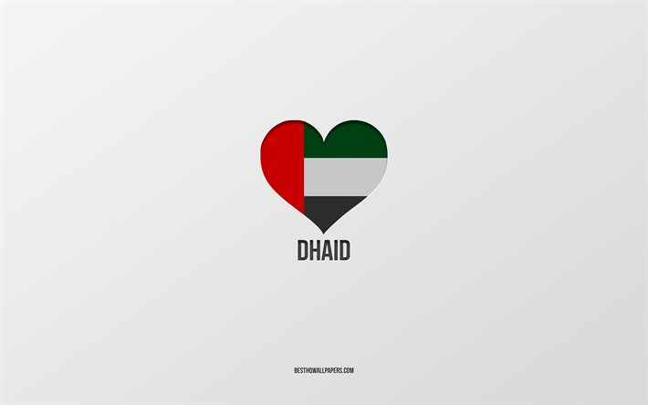 I Love Dhaid, UAE cities, gray background, UAE, Dhaid, UAE flag heart, favorite cities, Love Dhaid
