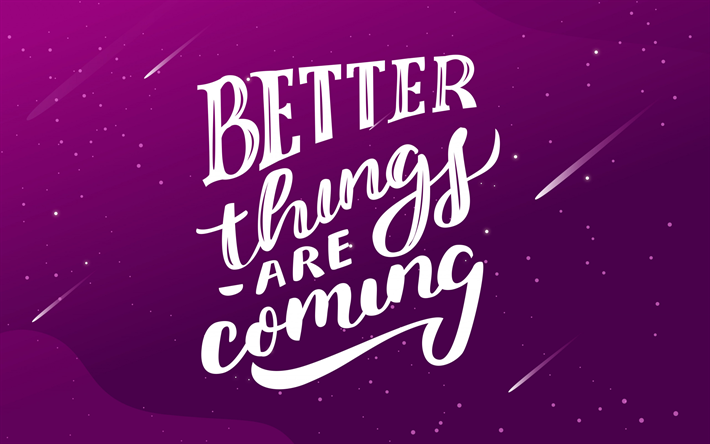 Download Wallpapers Better Things Are Coming Quote Motivation