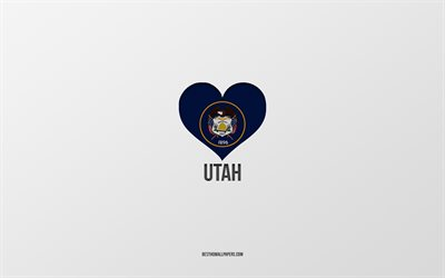 I Love Utah, American States, gray background, Utah State, USA, Utah flag heart, favorite States, Love Utah