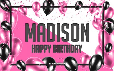 Happy Birthday Madison, Birthday Balloons Background, Madison, wallpapers with names, Pink Balloons Birthday Background, greeting card, Madison Birthday