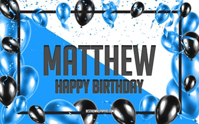 Happy Birthday Matthew, Birthday Balloons Background, Matthew, wallpapers with names, Blue Balloons Birthday Background, greeting card, Matthew Birthday