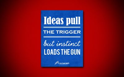 Ideas pull the trigger but instinct loads the gun, 4k, quotes, Don Marquis, creative, business quotes