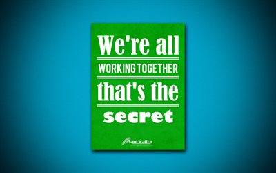 We are all working together thats the secret, 4k, quotes, Sam Walton, creative, business quotes, teamwork