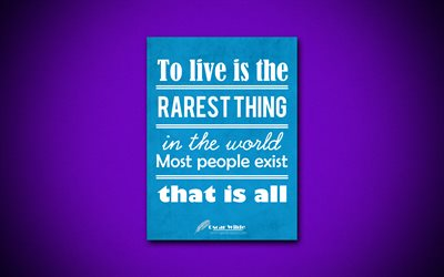 To live is the rarest thing in the world Most people exist that is all, 4k, quotes, Oscar Wilde, creative