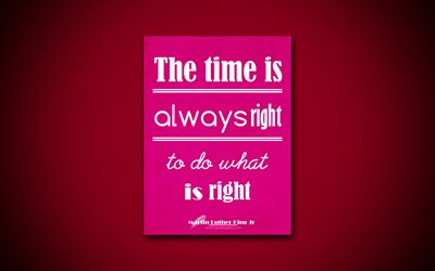 4k, The time is always right to do what is right, business quotes, Martin Luther King Jr, motivation, purple paper, inspiration, Martin Luther King Jr quotes