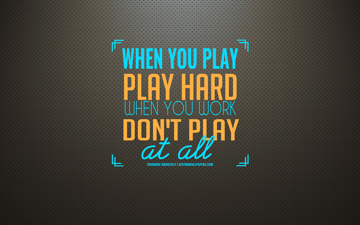 Download wallpapers When you play play hard when you work ...