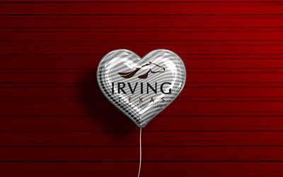 I Love Irving, Texas, 4k, realistic balloons, red wooden background, american cities, flag of Irving, balloon with flag, Irving flag, Irving, US cities