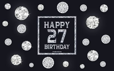 27th Happy Birthday, diamonds, gray background, Birthday background with gems, 27 Years Birthday, Happy 27th Birthday, creative art, Happy Birthday background