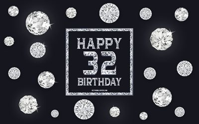 32nd Happy Birthday, diamonds, gray background, Birthday background with gems, 32 Years Birthday, Happy 32nd Birthday, creative art, Happy Birthday background