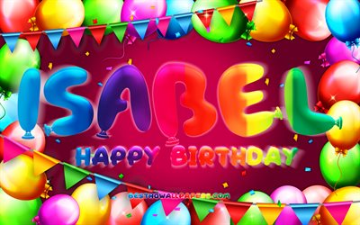 Happy Birthday Isabel, 4k, colorful balloon frame, Isabel name, purple background, Isabel Happy Birthday, Isabel Birthday, popular spanish female names, Birthday concept, Isabel