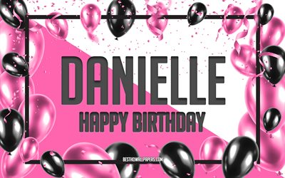 Happy Birthday Danielle, Birthday Balloons Background, Danielle, wallpapers with names, Danielle Happy Birthday, Pink Balloons Birthday Background, greeting card, Danielle Birthday