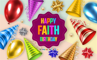 Happy Birthday Faith, 4k, Birthday Balloon Background, Faith, creative art, Happy Faith birthday, silk bows, Faith Birthday, Birthday Party Background