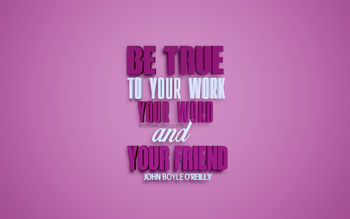be true to your work your word and your friend