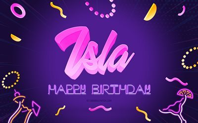 Happy Birthday Isla, 4k, Purple Party Background, Isla, creative art, Happy Isla birthday, Isla name, Isla Birthday, Birthday Party Background