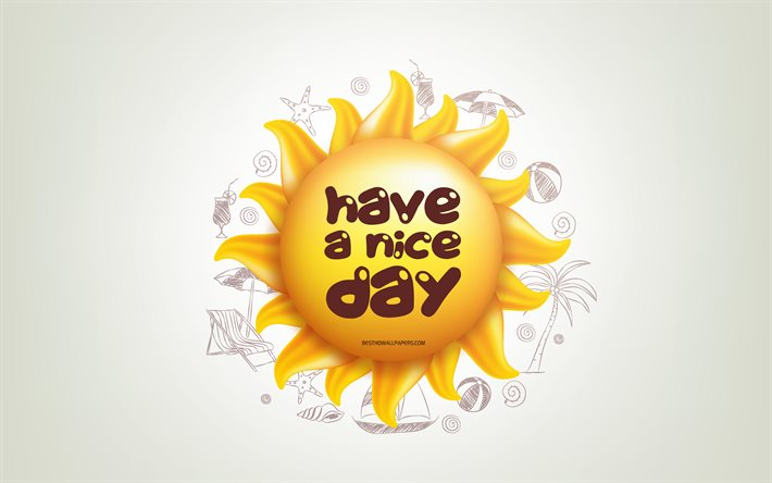 Have a nice day, 3D sun, positive quotes, 3D art, Have a nice day concepts, creative art, wish for a day, quotes about nice day, motivation quotes, wish a nice day