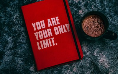 You are your only limit, inspirational quote, inscription on notepad, motivation, notebook and cup of coffee, red notebook, creative art