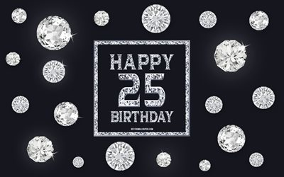 25th Happy Birthday, diamonds, gray background, Birthday background with gems, 25 Years Birthday, Happy 25th Birthday, creative art, Happy Birthday background