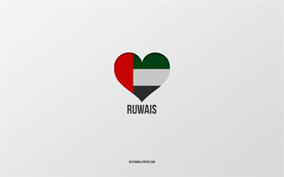 I Love Ruwais, UAE cities, gray background, UAE, Ruwais, UAE flag heart, favorite cities, Love Ruwais