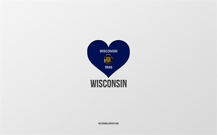 I Love Wisconsin, American States, gray background, Wisconsin State, USA, Wisconsin flag heart, favorite States, Love Wisconsin