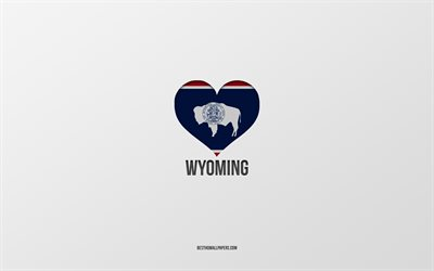 I Love Wyoming, American States, gray background, Wyoming State, USA, Wyoming flag heart, favorite States, Love Wyoming