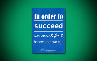 In order to succeed We must first believe that we can, 4k, quotes, Nikos Kazantzakis, motivation, inspiration
