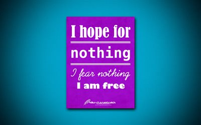 I hope for nothing I fear nothing I am free, 4k, quotes, Nikos Kazantzakis, motivation, inspiration