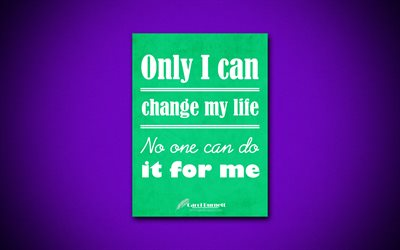 Only I can change my life No one can do it for me, 4k, quotes, Carol Burnett, motivation, inspiration