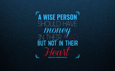 A wise person should have money in their head, but not in their heart, Jonathan Swift, quotes about money, priorities, finance quotes, motivation, inspiration, creative art, blue background