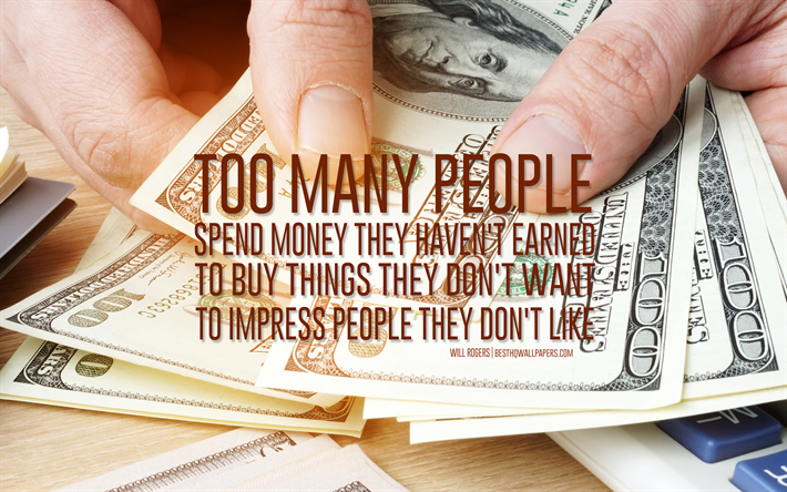 Too many people spend money they havent earned to buy things they dont want to impress people they dont like, Will Rogers quotes, quotes about money, finance quotes, money background, art