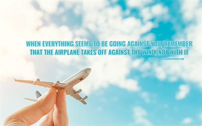 When everything seems to be going against you, remember, that the airplane takes off against the wind not with it, Henry Ford Quotes, quotes with motivation, quotes about achieving the goal, blue sky, plane, quotes