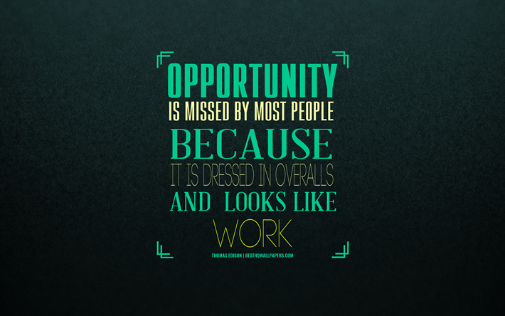 Opportunity is missed by most people because it is dressed in overalls and looks like work, Thomas Edison quotes, motivation, inspiration, quotes about opportunities, art