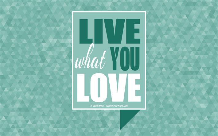 Download wallpapers Live what you love, Jo Deurbrouck quotes ...