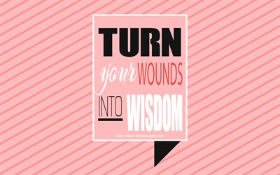 Turn your wounds into wisdom, Oprah Winfrey quotes, quotes about wounds, pink background, creative art, typography, motivation quotes, inspiration, Oprah Winfrey