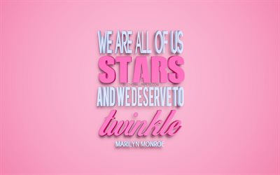 We are all of us stars and we deserve to twinkle, Marilyn Monroe quotes, quotes about women, inspiration, motivation, quotes for women, 3d art, pink background, creative art, Marilyn Monroe