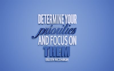 Determine your priorities and focus on them, Eileen McDargh quotes, motivation quotes, quotes about priorities, blue background, 3d art, inspiration