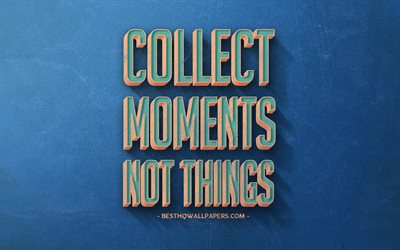 Collect moments not things, inspiration, popular quotes, retro style, blue retro background, motivation