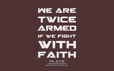 We are twice armed if we fight with faith, Plato, grunge metal text, quotes about life, Plato quotes, inspiration, brown fabric background