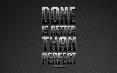 Done is Better than Perfect, Sheryl Sandberg quotes, metallic art, popular quotes, motivation, gray stone background, inspiration