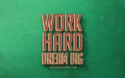work hard dream big, retro-kunst, motivation zitate, beliebte kurze zitate, grün retro-hintergrund